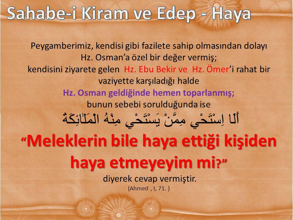 Peygamberimiz, kendisi gibi fazilete sahip olmasından dolayı Hz. Osman'a özel bir değer vermiş; kendisini ziyarete gelen Hz. Ebu Bekir ve Hz. Ömer'i r