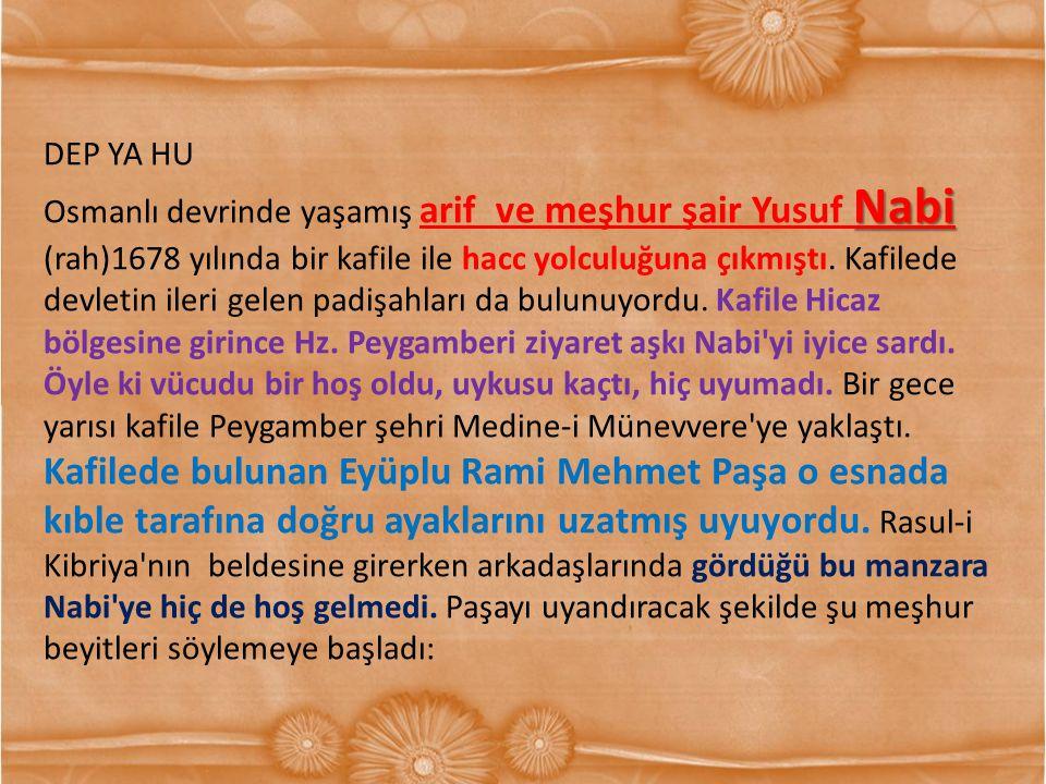 DEP YA HU Nabi Osmanlı devrinde yaşamış arif ve meşhur şair Yusuf Nabi (rah)1678 yılında bir kafile ile hacc yolculuğuna çıkmıştı. Kafilede devletin i