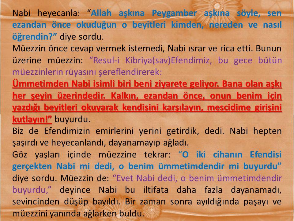 """Nabi heyecanla: """"Allah aşkına Peygamber aşkına söyle, sen ezandan önce okuduğun o beyitleri kimden, nereden ve nasıl öğrendin?"""" diye sordu. Müezzin ön"""