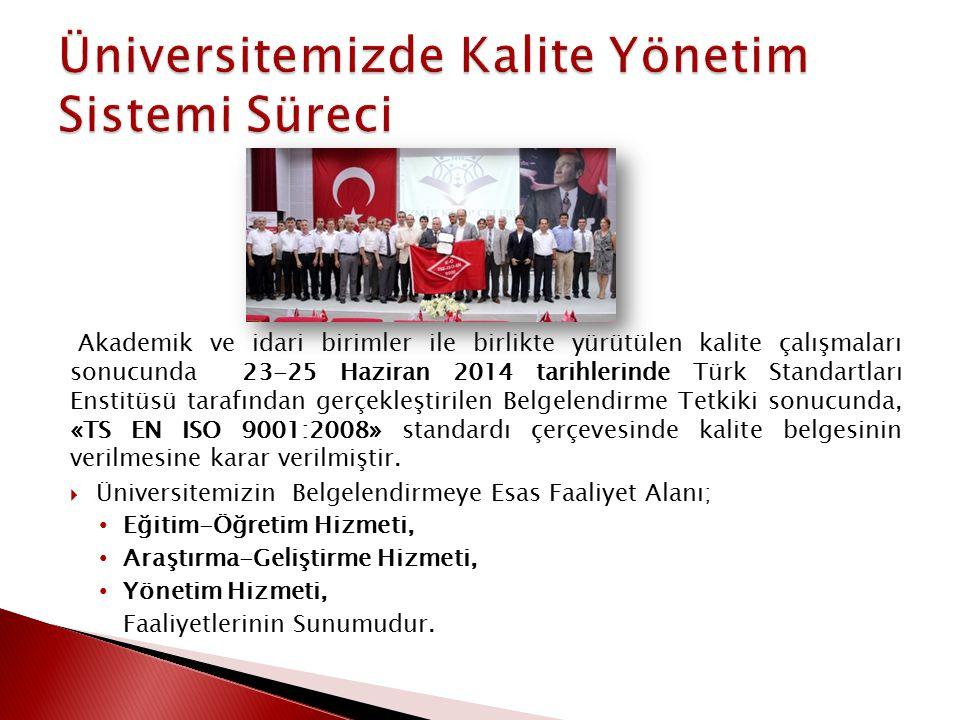 1. Üniversitemizde Kalite Yönetim Sistemi çalışmaları ISO 9001:2008 standartlarına göre 2013 yılında iç genelge ile Strateji Geliştirme Daire Başkanlı