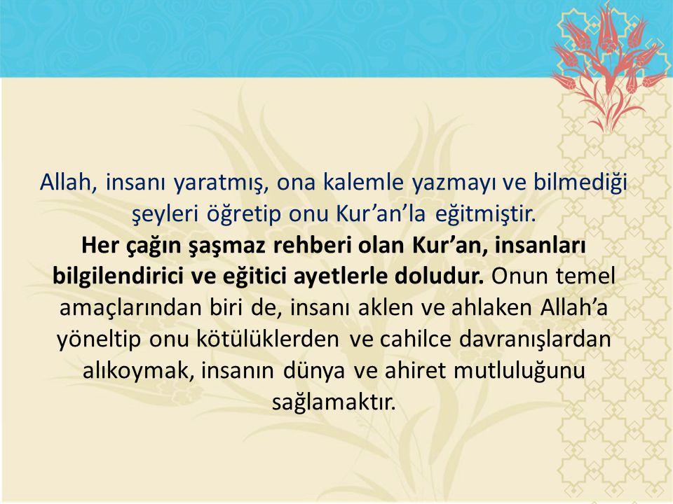 Allah, insanı yaratmış, ona kalemle yazmayı ve bilmediği şeyleri öğretip onu Kur'an'la eğitmiştir.