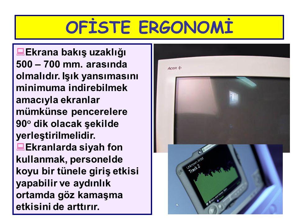  Ekrana bakış uzaklığı 500 – 700 mm. arasında olmalıdır. Işık yansımasını minimuma indirebilmek amacıyla ekranlar mümkünse pencerelere 90 o dik olaca