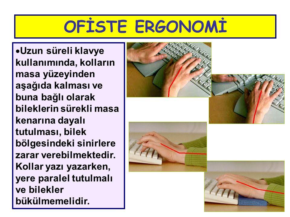  Uzun süreli klavye kullanımında, kolların masa yüzeyinden aşağıda kalması ve buna bağlı olarak bileklerin sürekli masa kenarına dayalı tutulması, bi