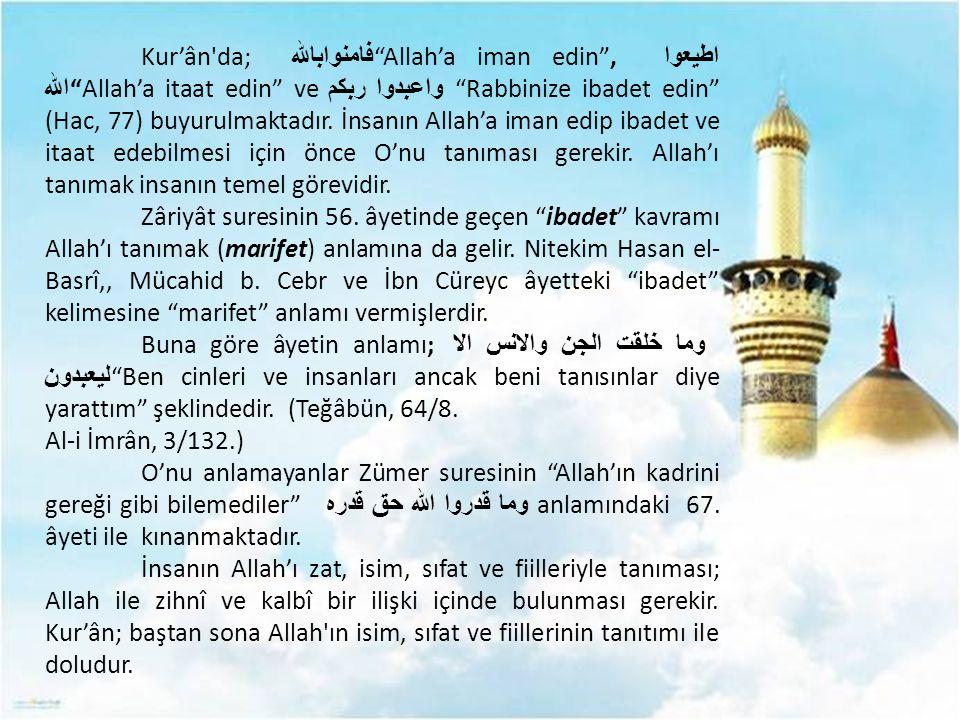 """Kur'ân'da; فامنوابالله """"Allah'a iman edin"""", اطيعوا الله """"Allah'a itaat edin"""" ve واعبدوا ربكم """"Rabbinize ibadet edin"""" (Hac, 77) buyurulmaktadır. İnsanı"""
