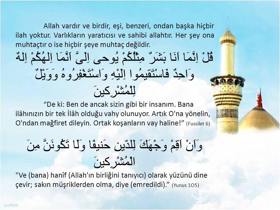 Allah vardır ve birdir, eşi, benzeri, ondan başka hiçbir ilah yoktur. Varlıkların yaratıcısı ve sahibi allahtır. Her şey ona muhtaçtır o ise hiçbir şe