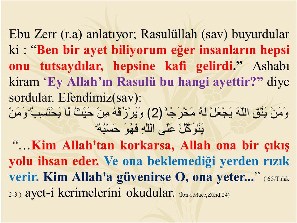 """Ebu Zerr (r.a) anlatıyor; Rasulüllah (sav) buyurdular ki : """"Ben bir ayet biliyorum eğer insanların hepsi onu tutsaydılar, hepsine kafi gelirdi."""" Ashab"""