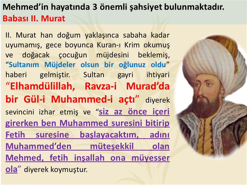 """II. Murat han doğum yaklaşınca sabaha kadar uyumamış, gece boyunca Kuran-ı Krim okumuş ve doğacak çocuğun müjdesini beklemiş, """"Sultanım Müjdeler olsun"""