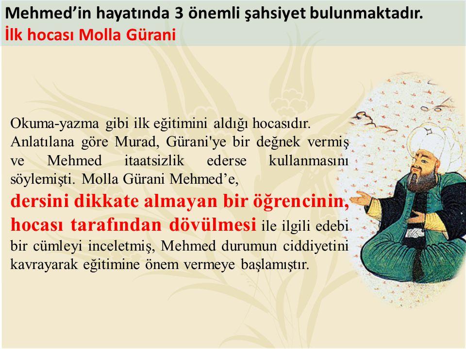 Okuma-yazma gibi ilk eğitimini aldığı hocasıdır. Anlatılana göre Murad, Gürani'ye bir değnek vermiş ve Mehmed itaatsizlik ederse kullanmasını söylemiş