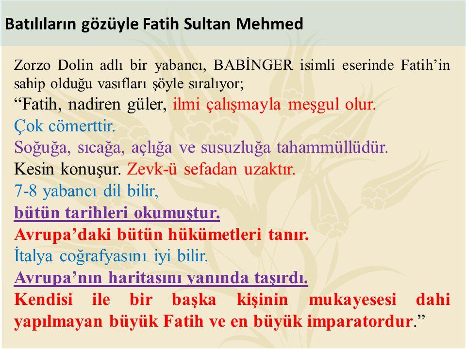 """Batılıların gözüyle Fatih Sultan Mehmed Zorzo Dolin adlı bir yabancı, BABİNGER isimli eserinde Fatih'in sahip olduğu vasıfları şöyle sıralıyor; """"Fatih"""