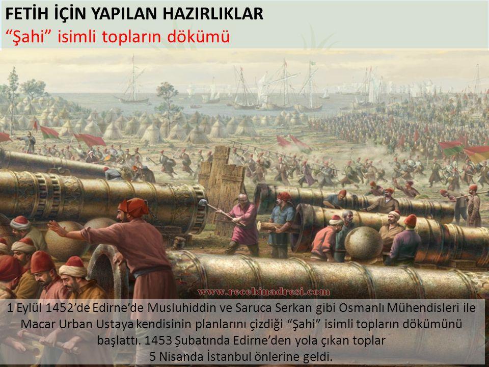 """FETİH İÇİN YAPILAN HAZIRLIKLAR """"Şahi"""" isimli topların dökümü 1 Eylül 1452'de Edirne'de Musluhiddin ve Saruca Serkan gibi Osmanlı Mühendisleri ile Maca"""