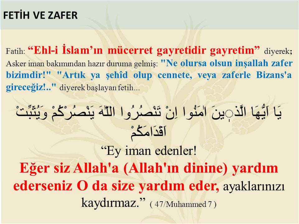 """FETİH VE ZAFER Fatih: """"Ehl-i İslam'ın mücerret gayretidir gayretim"""" diyerek; Asker iman bakımından hazır duruma gelmiş:"""