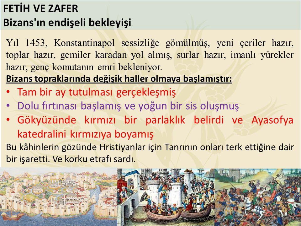FETİH VE ZAFER Bizans'ın endişeli bekleyişi Yıl 1453, Konstantinapol sessizliğe gömülmüş, yeni çeriler hazır, toplar hazır, gemiler karadan yol almış,