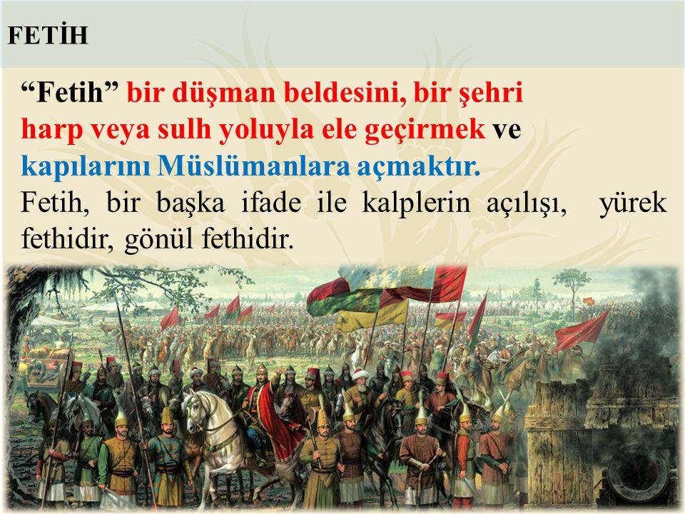 FETİH VE ZAFER Fatih: Ehl-i İslam'ın mücerret gayretidir gayretim diyerek; Asker iman bakımından hazır duruma gelmiş: Ne olursa olsun inşallah zafer bizimdir! Artık ya şehîd olup cennete, veya zaferle Bizans a gireceğiz!.. diyerek başlayan fetih...