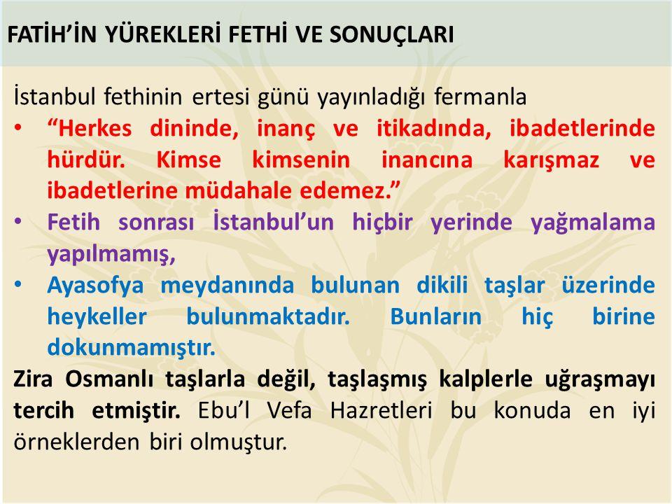 """FATİH'İN YÜREKLERİ FETHİ VE SONUÇLARI İstanbul fethinin ertesi günü yayınladığı fermanla """"Herkes dininde, inanç ve itikadında, ibadetlerinde hürdür. K"""