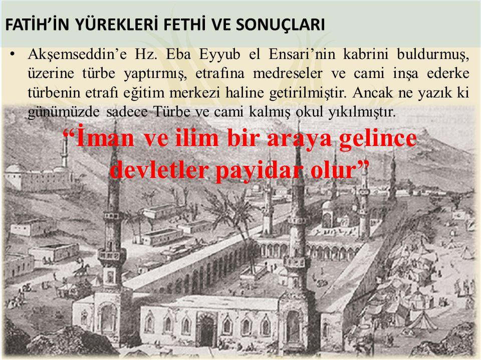 Akşemseddin'e Hz. Eba Eyyub el Ensari'nin kabrini buldurmuş, üzerine türbe yaptırmış, etrafına medreseler ve cami inşa ederke türbenin etrafı eğitim m