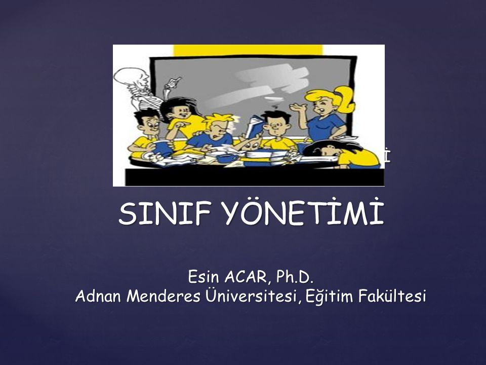  SINIF SINIF YÖNETİMİ YÖNETİMİ SINIF YÖNETİMİ Esin ACAR, Ph.D.