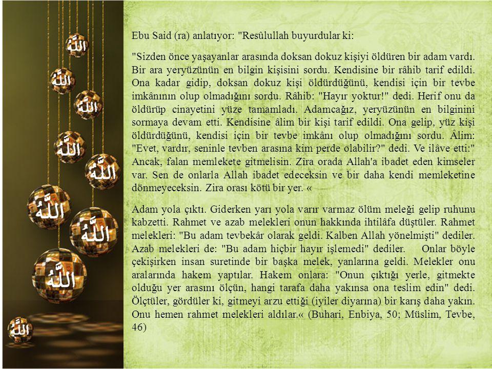 Ebu Said (ra) anlatıyor: Resûlullah buyurdular ki: Sizden önce yaşayanlar arasında doksan dokuz kişiyi öldüren bir adam vardı.