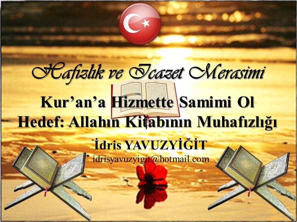 Hafızlık ve Icazet Merasimi İ dris YAVUZYİĞİT idrisyavuzyigit@hotmail.com Kur'an'a Hizmette Samimi Ol Hedef: Allahın Kitabının Muhafızlığı 1