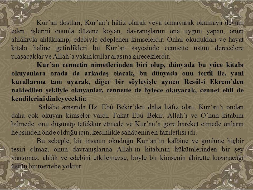 Kur'an dostları, Kur'an'ı hâfız olarak veya olmayarak okumaya devam eden, işlerini onunla düzene koyan, davranışlarını ona uygun yapan, onun ahlâkıyla