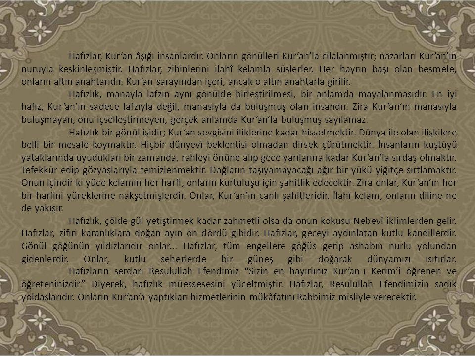 Hafızlar, Kur'an âşığı insanlardır. Onların gönülleri Kur'an'la cilalanmıştır; nazarları Kur'an'ın nuruyla keskinleşmiştir. Hafızlar, zihinlerini ilah