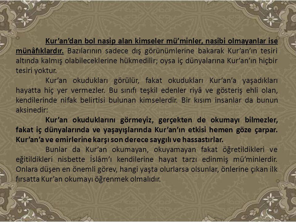 Kur'an'dan bol nasip alan kimseler mü'minler, nasibi olmayanlar ise münâfıklardır. Bazılarının sadece dış görünümlerine bakarak Kur'an'ın tesiri altın