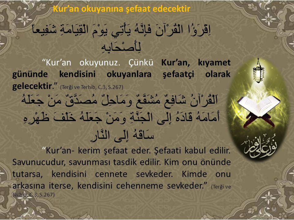 """Kur'an okuyanına şefaat edecektir اِقْرَؤُا الْقُرْآنَ فَإِنَّهُ يَأْتِي يَوْمَ الْقِيَامَةِ شَفِيعاً لِأَصْحَابِهِ """"Kur'an okuyunuz. Çünkü Kur'an, kı"""