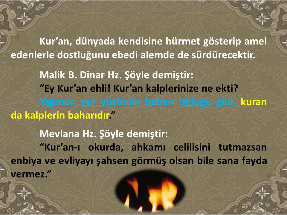 """Kur'an, dünyada kendisine hürmet gösterip amel edenlerle dostluğunu ebedi alemde de sürdürecektir. Malik B. Dinar Hz. Şöyle demiştir: """"Ey Kur'an ehli!"""
