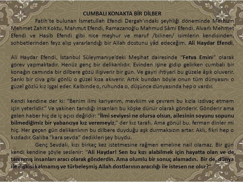 CUMBALI KONAKTA BİR DİLBER Fatih'te bulunan İsmetullah Efendi Dergah'ındaki şeyhliği döneminde Merhum Mehmet Zahit Koktu, Mahmut Efendi, Ramazanoğlu M