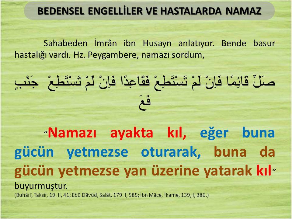 Sahabeden İmrân ibn Husayn anlatıyor. Bende basur hastalığı vardı. Hz. Peygambere, namazı sordum, جَنْبٍ صَلِّ قَائِمًا فَاِنْ لَمْ تَسْتَطِعْ فَقَاعِ