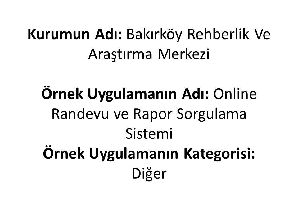 Kurumun Adı: Bakırköy Rehberlik Ve Araştırma Merkezi Örnek Uygulamanın Adı: Online Randevu ve Rapor Sorgulama Sistemi Örnek Uygulamanın Kategorisi: Di