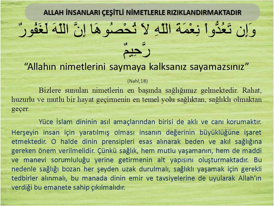 """وَإِن تَعُدُّواْ نِعْمَةَ اللّهِ لاَ تُحْصُوهَا إِنَّ اللّهَ لَغَفُورٌ رَّحِيمٌ """"Allahın nimetlerini saymaya kalksanız sayamazsınız"""" (Nahl,18) Bizlere"""