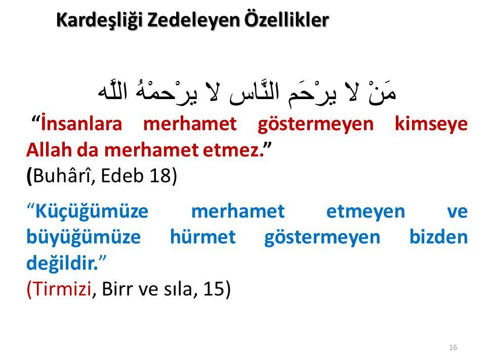 """Kardeşliği Zedeleyen Özellikler 16 مَنْ لا يرْحَم النَّاس لا يرْحمْهُ اللَّه """"İnsanlara merhamet göstermeyen kimseye Allah da merhamet etmez."""" (Buhârî"""