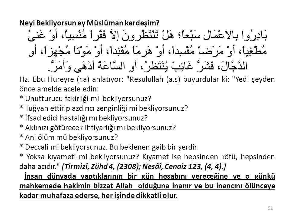 Neyi Bekliyorsun ey Müslüman kardeşim? بَادِرُوا بِالاعْمَالِ سَبْعاً؛ هَلْ تَنْتَظُرونَ إلاَّ فَقْراً مُنْسِياً، أوْ غَنىً مُطْغِياً، أوْ مَرَضاً مُف