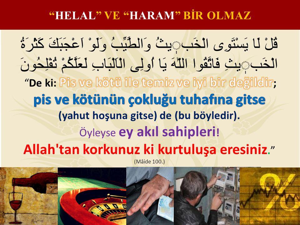 """""""HELAL"""" VE """"HARAM"""" BİR OLMAZ"""