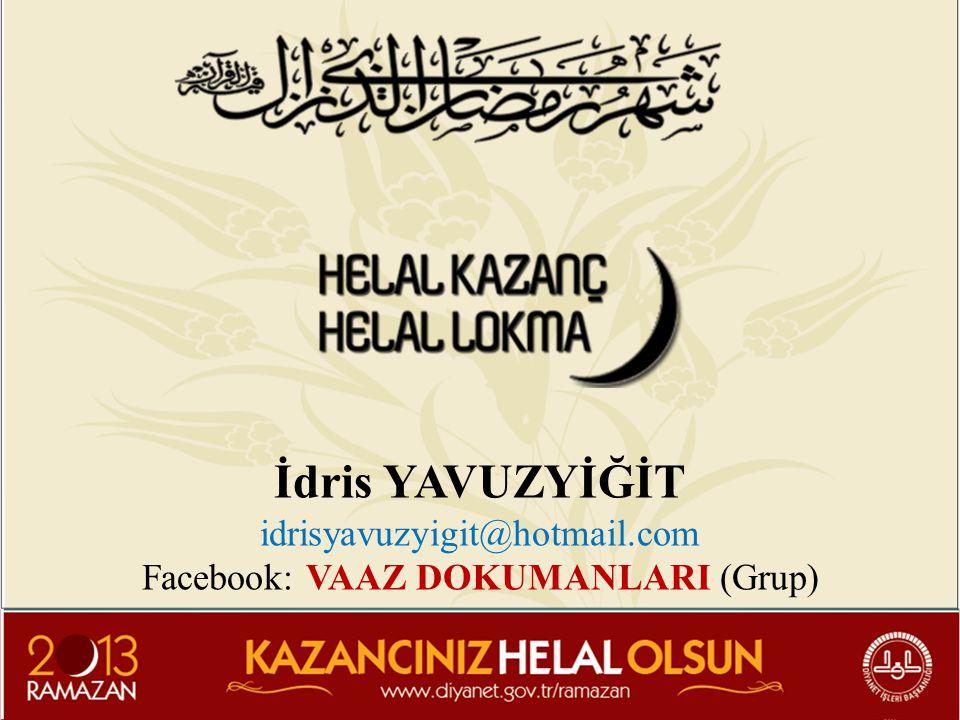 İdris YAVUZYİĞİT idrisyavuzyigit@hotmail.com Facebook: VAAZ DOKUMANLARI (Grup)