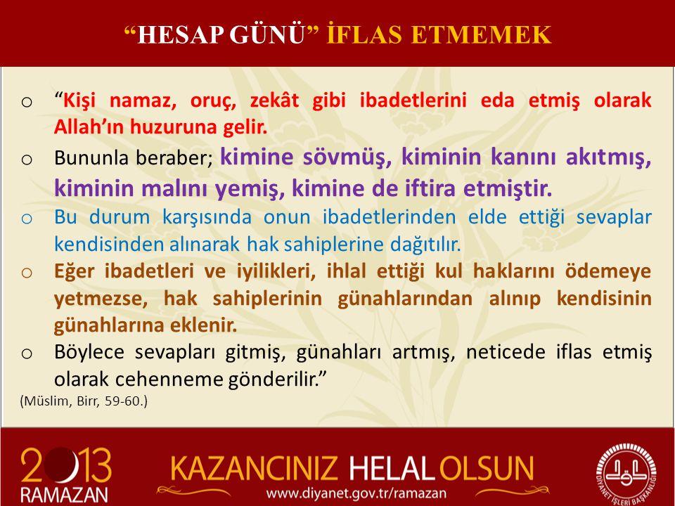 """o """"Kişi namaz, oruç, zekât gibi ibadetlerini eda etmiş olarak Allah'ın huzuruna gelir. o Bununla beraber; kimine sövmüş, kiminin kanını akıtmış, kimin"""