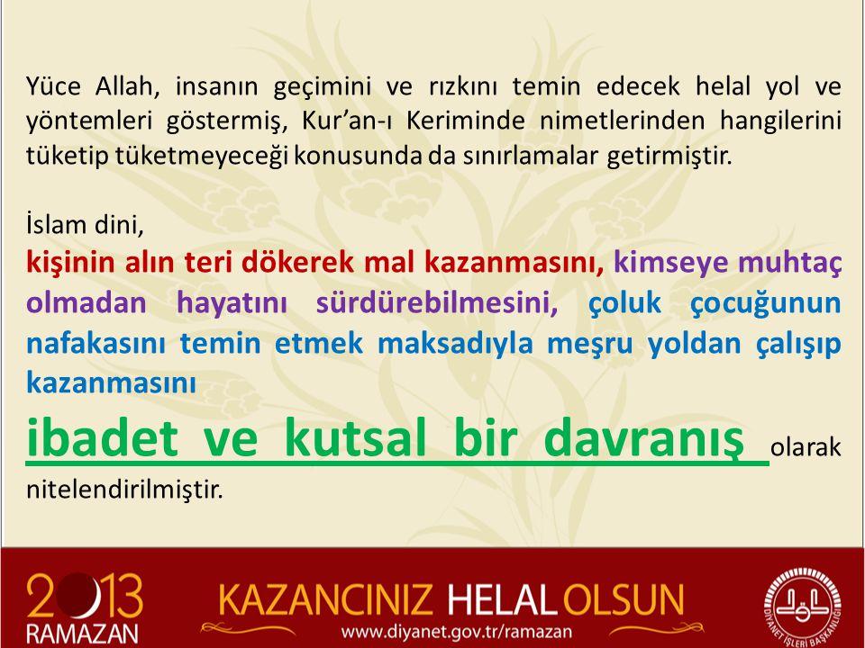 Yüce Allah, insanın geçimini ve rızkını temin edecek helal yol ve yöntemleri göstermiş, Kur'an-ı Keriminde nimetlerinden hangilerini tüketip tüketmeye