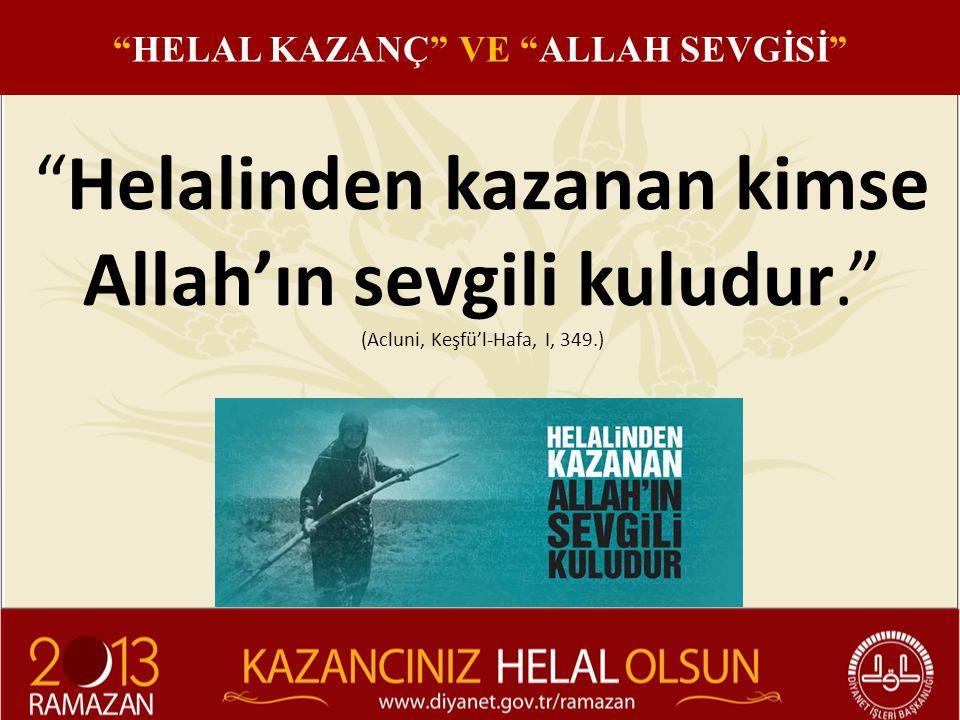 """""""Helalinden kazanan kimse Allah'ın sevgili kuludur."""" (Acluni, Keşfü'l-Hafa, I, 349.) """"HELAL KAZANÇ"""" VE """"ALLAH SEVGİSİ"""""""