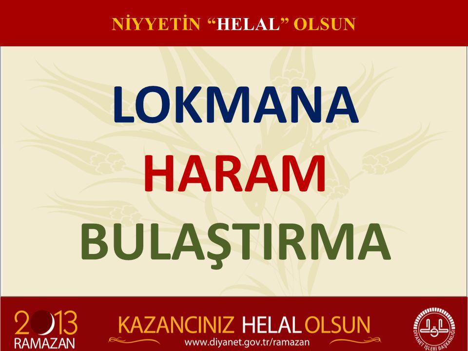 "LOKMANA HARAM BULAŞTIRMA NİYYETİN ""HELAL"" OLSUN"