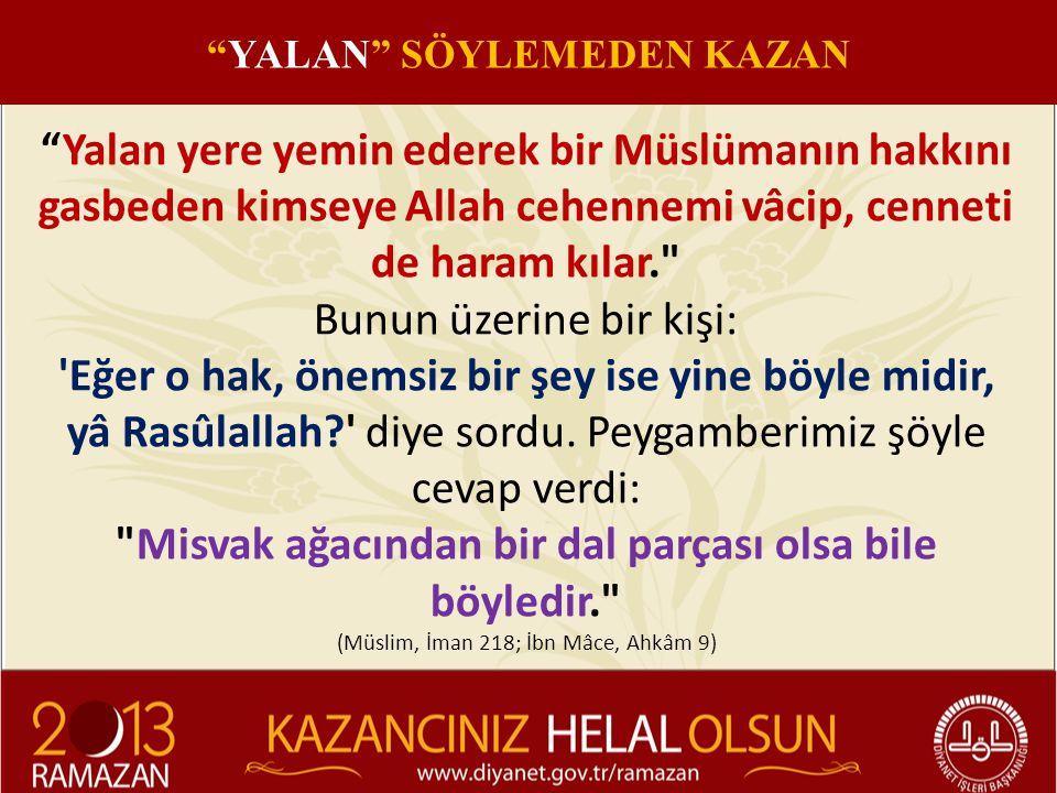 """""""Yalan yere yemin ederek bir Müslümanın hakkını gasbeden kimseye Allah cehennemi vâcip, cenneti de haram kılar."""