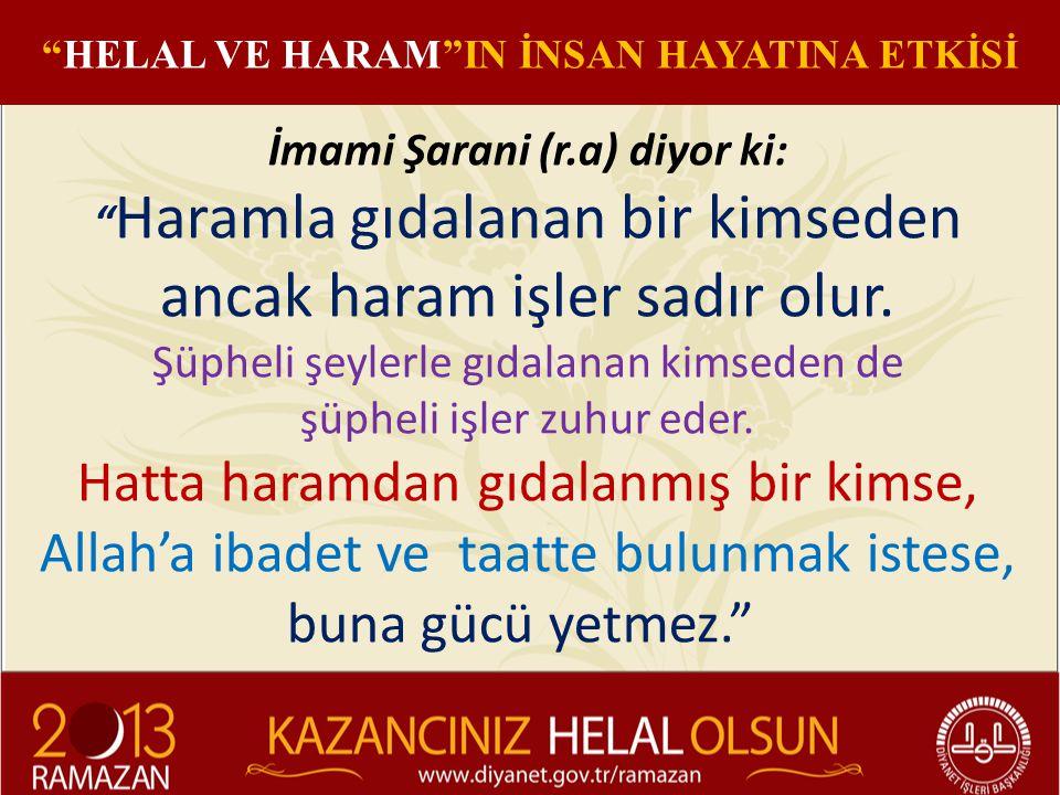 """İmami Şarani (r.a) diyor ki: """" Haramla gıdalanan bir kimseden ancak haram işler sadır olur. Şüpheli şeylerle gıdalanan kimseden de şüpheli işler zuhur"""