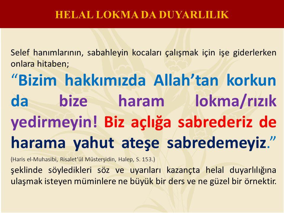 Selef hanımlarının, sabahleyin kocaları çalışmak için işe giderlerken onlara hitaben; Bizim hakkımızda Allah'tan korkun da bize haram lokma/rızık yedirmeyin.