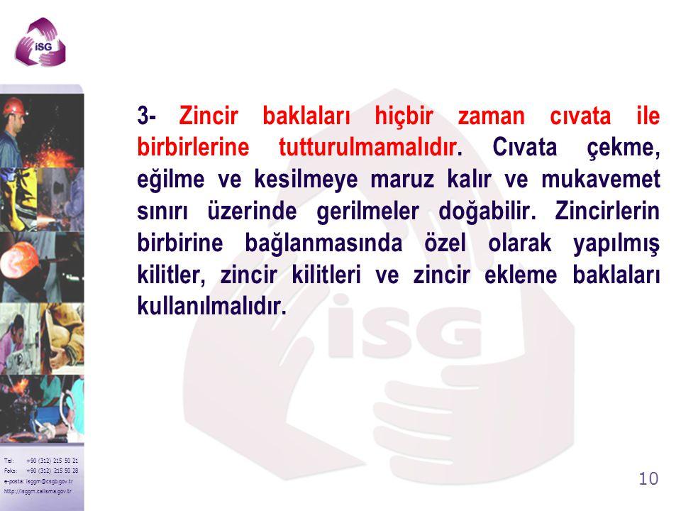 9 Tel: +90 (312) 215 50 21 Faks: +90 (312) 215 50 28 e-posta: isggm@csgb.gov.tr http://isggm.calisma.gov.tr 1- Zincirler kullanılacakları işin hususiy