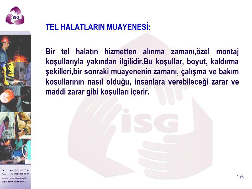 15 Tel: +90 (312) 215 50 21 Faks: +90 (312) 215 50 28 e-posta: isggm@csgb.gov.tr http://isggm.calisma.gov.tr Tel halatların kullanılmasında gerekli te