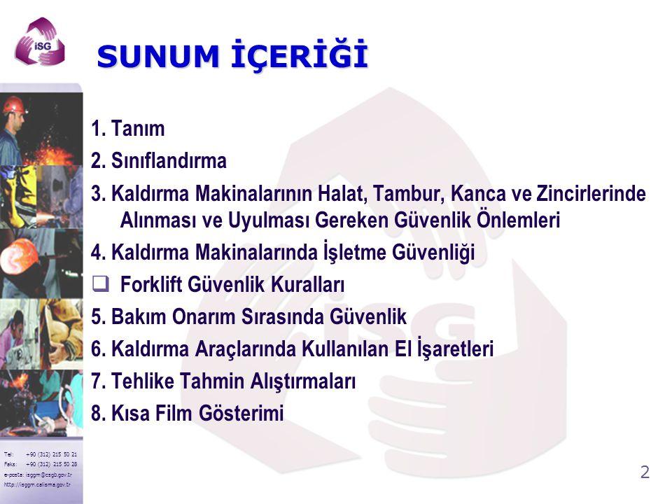 62 Tel: +90 (312) 215 50 21 Faks: +90 (312) 215 50 28 e-posta: isggm@csgb.gov.tr http://isggm.calisma.gov.tr