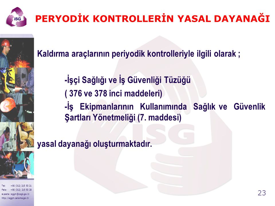 22 Tel: +90 (312) 215 50 21 Faks: +90 (312) 215 50 28 e-posta: isggm@csgb.gov.tr http://isggm.calisma.gov.tr Kaldırma Makinalarında İşletme Güvenliği