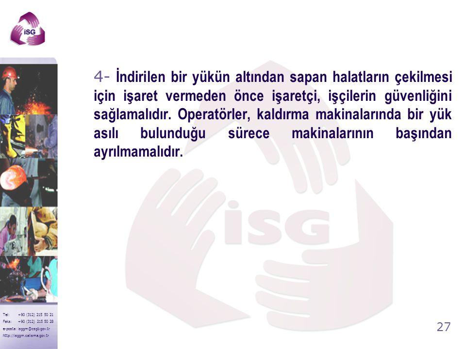 26 Tel: +90 (312) 215 50 21 Faks: +90 (312) 215 50 28 e-posta: isggm@csgb.gov.tr http://isggm.calisma.gov.tr 3-Yükler dik olarak kaldırılmalıdır. Bunl