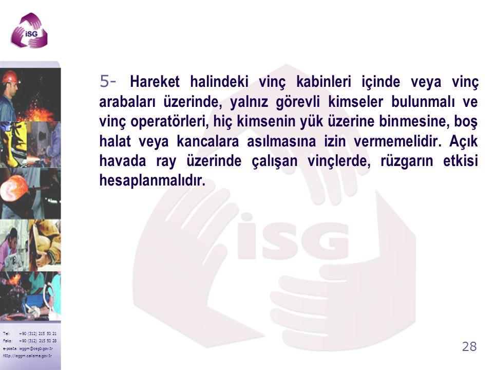 27 Tel: +90 (312) 215 50 21 Faks: +90 (312) 215 50 28 e-posta: isggm@csgb.gov.tr http://isggm.calisma.gov.tr 4- İndirilen bir yükün altından sapan hal