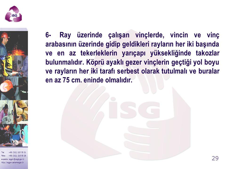 28 Tel: +90 (312) 215 50 21 Faks: +90 (312) 215 50 28 e-posta: isggm@csgb.gov.tr http://isggm.calisma.gov.tr 5- Hareket halindeki vinç kabinleri içind