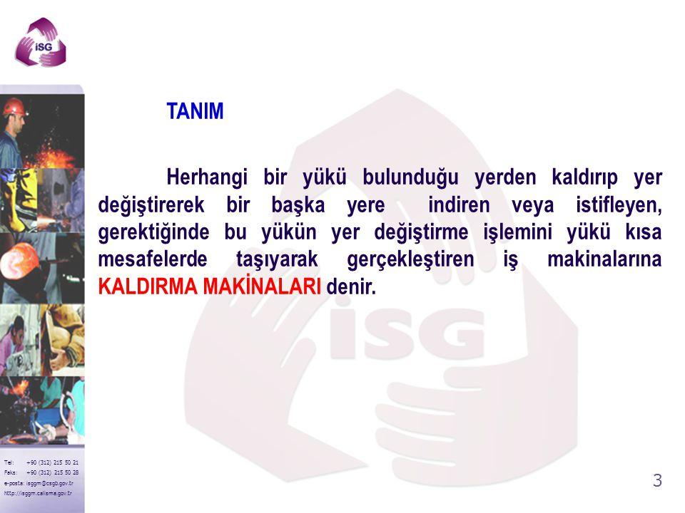 43 Tel: +90 (312) 215 50 21 Faks: +90 (312) 215 50 28 e-posta: isggm@csgb.gov.tr http://isggm.calisma.gov.tr 20- Bütün yük kaldırma işleri işçilerin güvenliğini korumak için uygun şekilde planlanmalı ve gözetim altında yürütülmelidir.